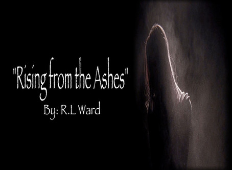 """""""Rising From The Ashes"""""""
