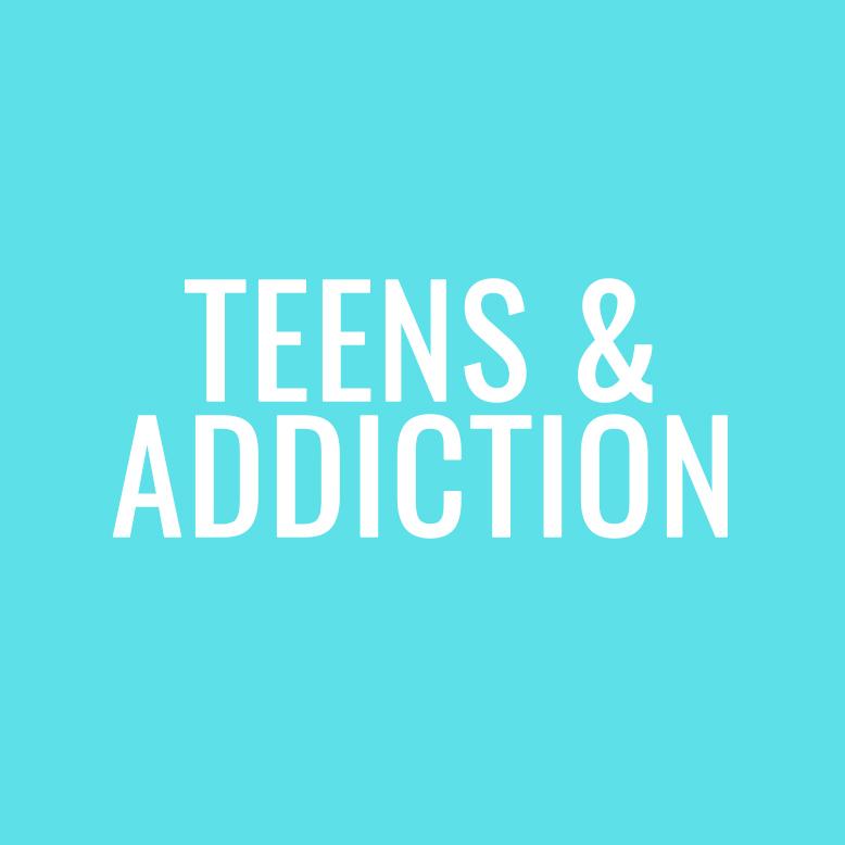 Teens & Addiction