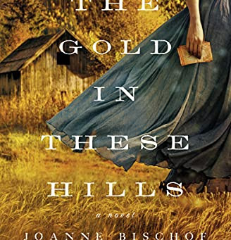 Review of:  The Gold in These Hills by Joanne Bischof