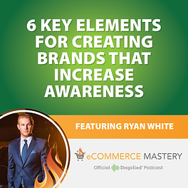 Entrepreneur Ryan White on Ecommerce Mastery podcast by Dropified