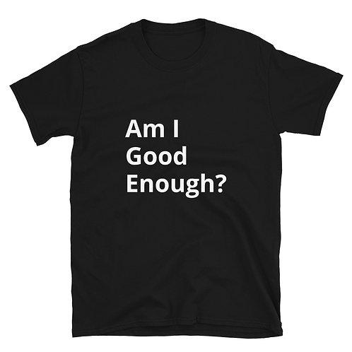 Am I Good Enough Unisex T-Shirt