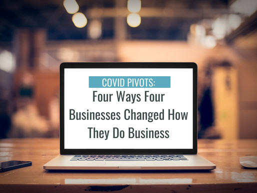 COVID Pivots: Four Ways four businesses Changed how they do business: