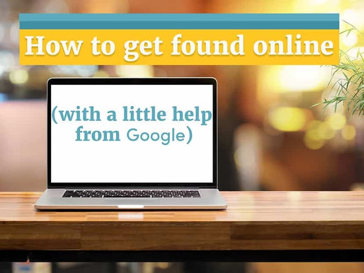 Getting Found Online (and using Google to help you):