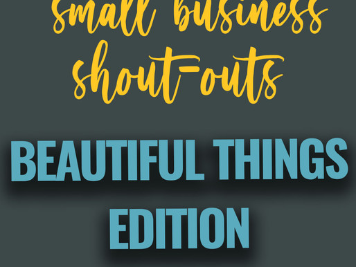 Small Business Shout Out - All the Beautiful Things!