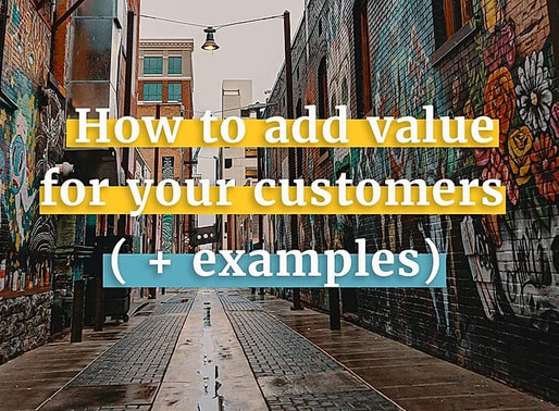 Now's The Time to Add Value for Your Customers (+ examples)