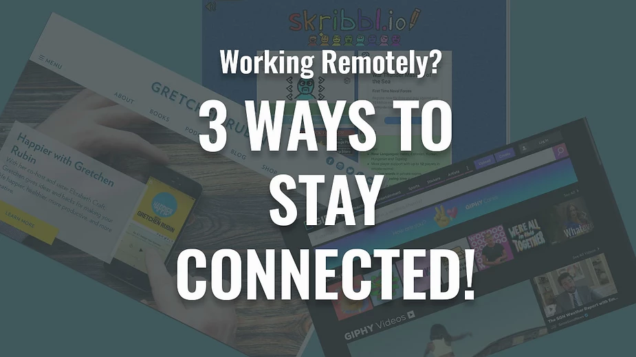 3 Ways to Stay Connected to Your Team While Working Remotely