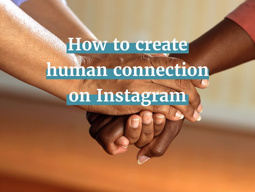 Three Ways to Get Human Connection on Instagram