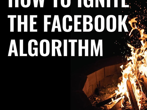 How to Ignite the Facebook Algorithm