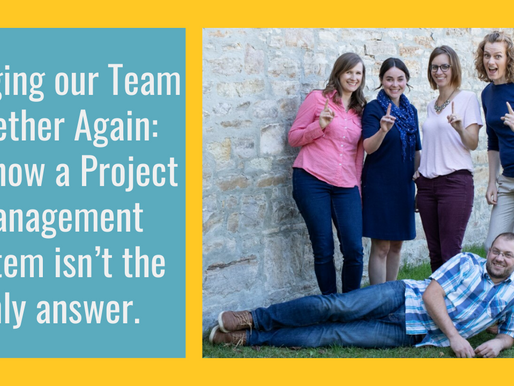 Bringing our Team Together Again: and how a Project Management System isn't the only answer.