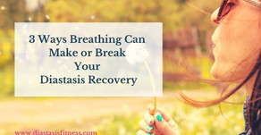 3 Ways Breathing Can Make or Break Your Diastasis Recovery