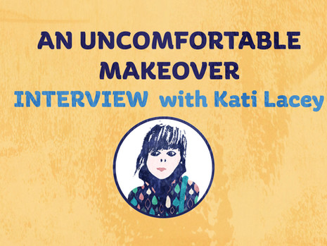 An Uncomfortable Makeover: interview with our designer Kati Lacey