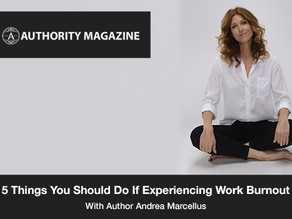 Beating Burnout: Author Andrea Marcellus On The 5 Things You Should Do If Experiencing Work Burnout