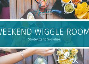 Weekend Wiggle Room