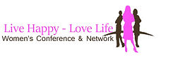 Live Happy - Love Life Women's Conference and Network