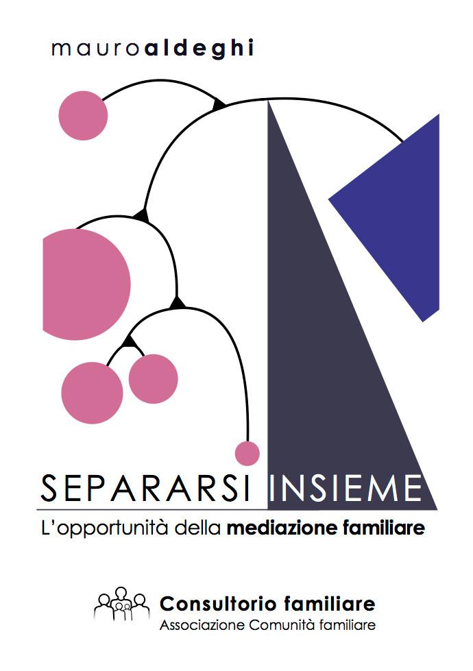 Mauro Aldeghi SEPARARSI INSIEME. L'opportunità della mediazione familiare Consultorio dell'Associazione Comunità familiare Fontana Edizioni