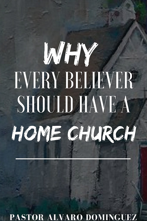 WHY EVERY BELIEVER SHOULD HAVE A HOME CHURCH (DIGITAL)