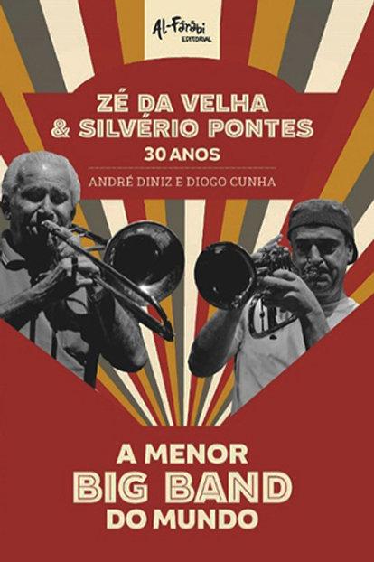 Zé da Velha & Silvério Pontes 30 anos - A Menor Big Band do Mundo