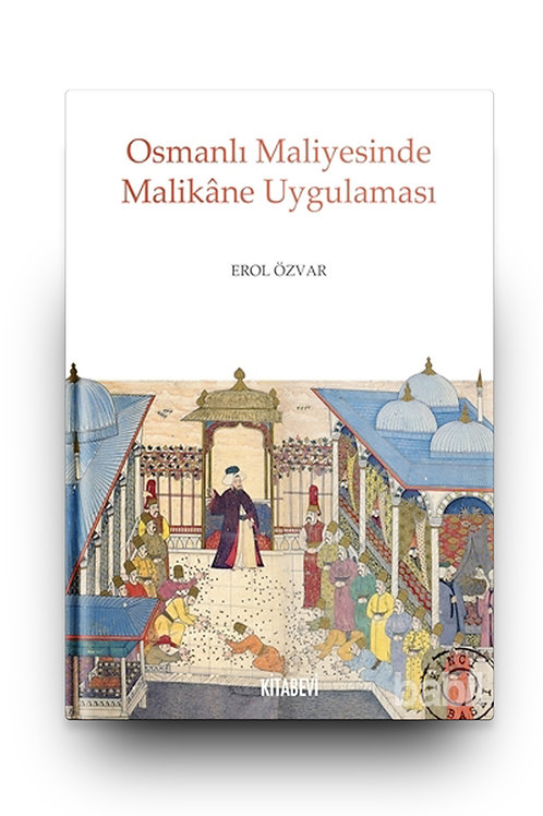 Osmanlı Maliyesinde Malikâne Uygulaması/Life-Term Tax Farming in Ottoman Empire