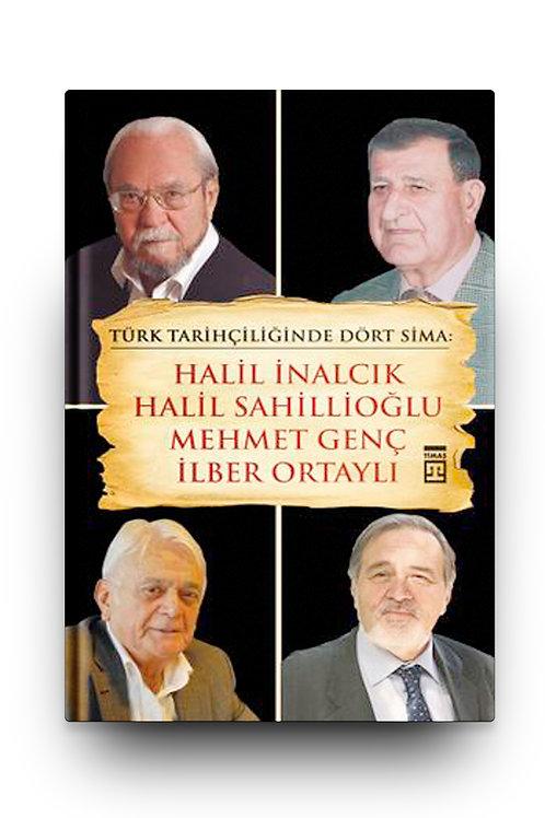 Türk Tarihçiliğinde Dört Sima/ Four Figures in Turkish Historiography