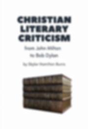 Christian Literary Criticism from John Milton to Bob Dylan by Skylar Hamilton Burris