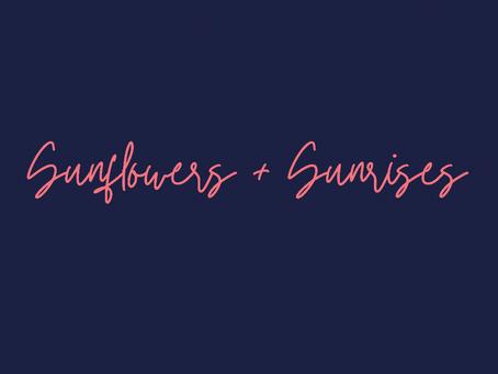 Sunflowers + Sunrises