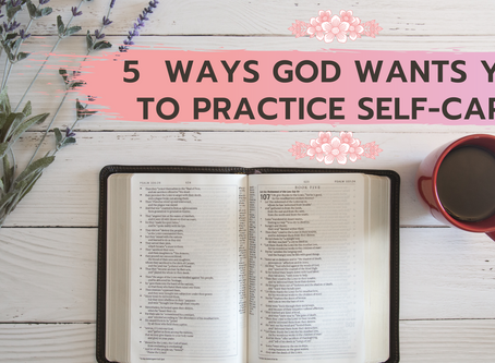5 Ways God Wants You to Practice Self-Care