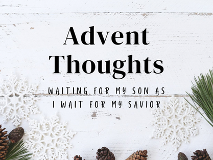 Advent Thoughts: Waiting for My Son as I Wait for My Savior