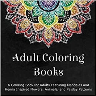 Adult Colouring Books:  Featuring Mandalas and Henna Inspired Flowers