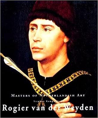 Rogier Van Der Weyden: Masters of Dutch Art
