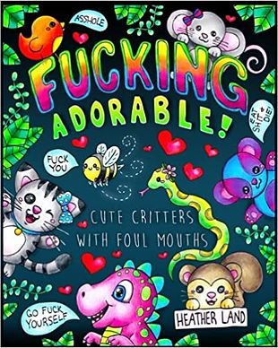 Fucking Adorable - Cute Critters with Foul Mouths: Sweary Adult Colouring Book