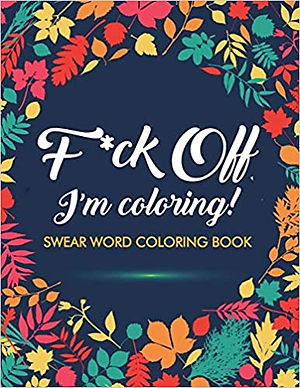 F*ck Off, I'm Colouring! Swear Word Colouring Book