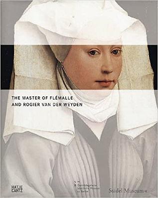 The Master of Flémalle and Rogier van der Weyden