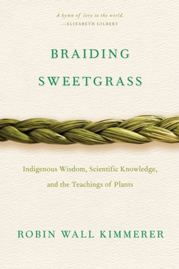 Braiding Sweetgrass : Indigenous Wisdom, Scientific Knowledge and the Teachings
