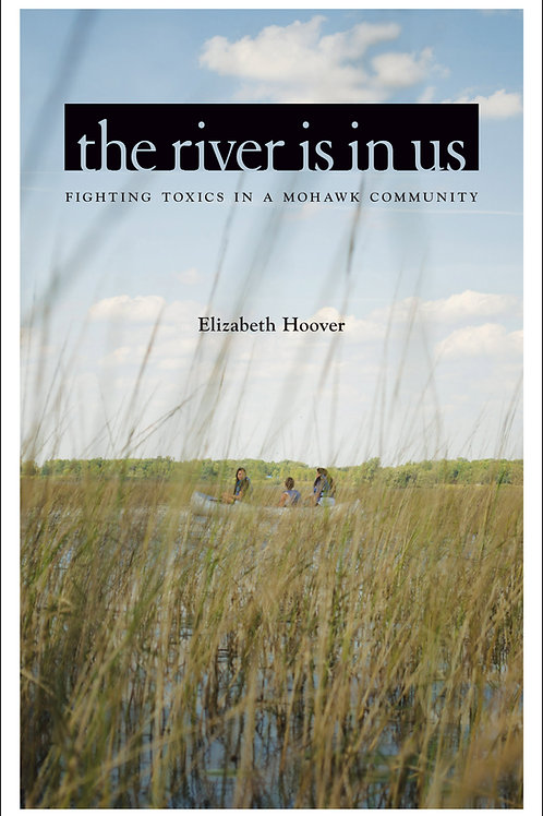 The River Is in Us: Fighting Toxics in a Mohawk Community
