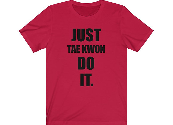 Just Tae Kwon Do It!
