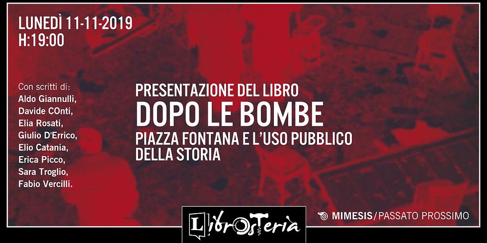 Dopo le bombe . Piazza Fontana e l'uso pubblico della storia