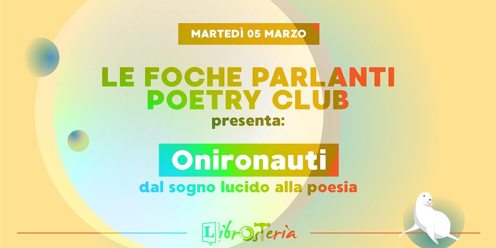 Le Foche Parlanti - Poetry Club presenta Onironauti