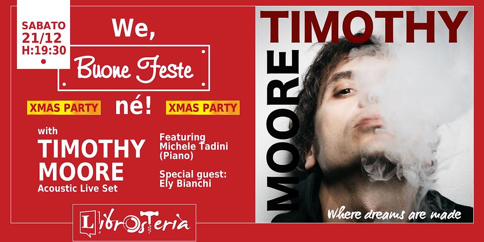 We, Buone feste né! - XMAS PARTY - w/ Timothy MOORE