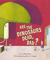Are the Dinosaurs Dead Dad.jpg