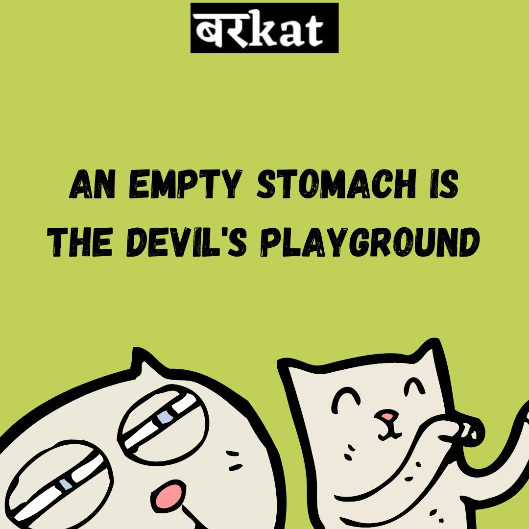 An empty stomach is the Devil's playgrou