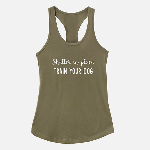 Shelter In Place. Train Your Dog Ladies Tank