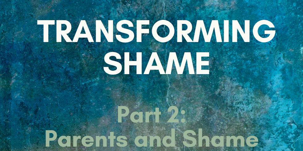 Transforming Shame Webinar - Part 2: Parents and Shame