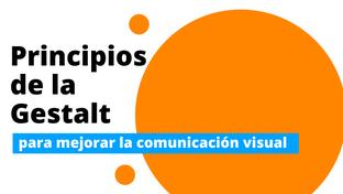 Principios de la Gestalt para mejorar la comunicación visual