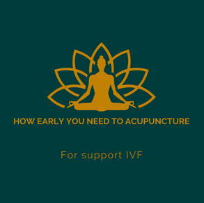 How early you need to acupuncture for support IVF