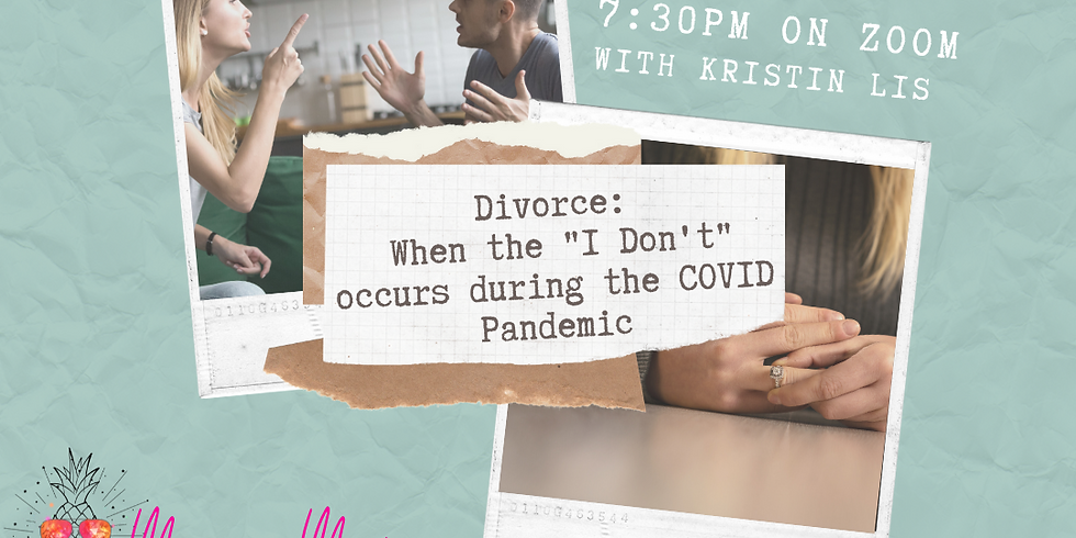 """Divorce - When the """"I Don't"""" occurs during the COVID Pandemic"""