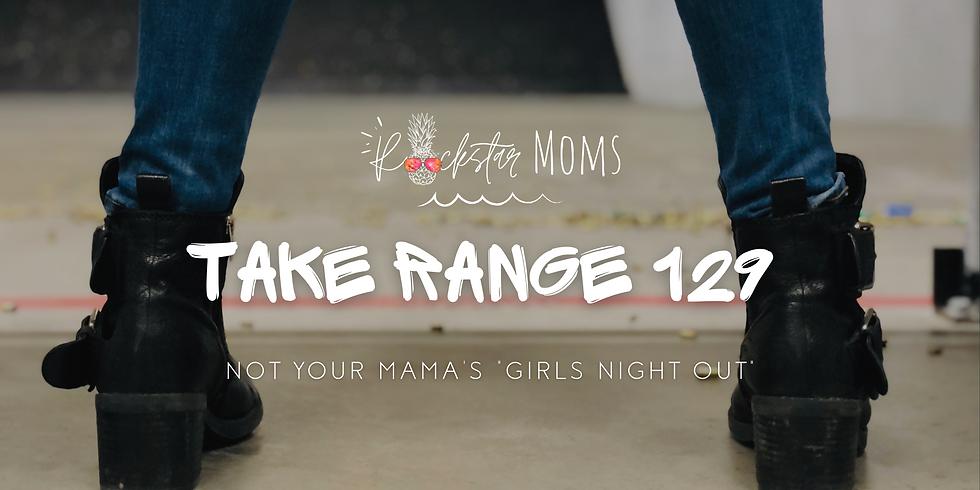 Rockstar Moms Take Range 129