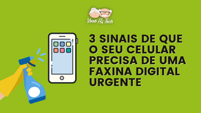 3 sinais de que o seu celular precisa de uma FAXINA DIGITAL URGENTE