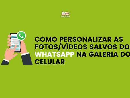 Como personalizar as Fotos/Vídeos salvos do WhatsApp na Galeria do Celular