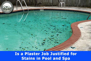 Is a Plaster Job Justified for Stains in a Pool and SPA.