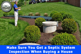 Make Sure You Get a Septic System Inspection buying a house.